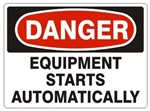 DANGER EQUIPMENT STARTS AUTOMATICALLY Sign - Choose 7 X 10 - 10 X 14, Pressure Sensitive Vinyl, Plastic or Aluminum.