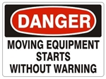DANGER MOVING EQUIPMENT STARTS WITHOUT WARNING Sign - Choose 7 X 10 - 10 X 14, Pressure Sensitive Vinyl, Plastic or Aluminum.