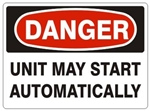 DANGER UNIT MAY START AUTOMATICALLY Sign - Choose 7 X 10 - 10 X 14, Pressure Sensitive Vinyl, Plastic or Aluminum.