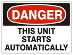 DANGER THIS UNIT STARTS AUTOMATICALLY Sign - Choose 7 X 10 - 10 X 14, Pressure Sensitive Vinyl, Plastic or Aluminum.