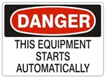 DANGER THIS EQUIPMENT STARTS AUTOMATICALLY Sign - Choose 7 X 10 - 10 X 14, Pressure Sensitive Vinyl, Plastic or Aluminum.