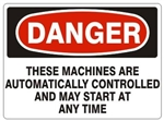 Danger These Machines Are Automatically Controlled And May Start At Any Time Sign - Choose 7 X 10 - 10 X 14, Pressure Sensitive Vinyl, Plastic or Aluminum.
