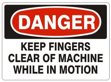 DANGER KEEP FINGERS CLEAR OF MACHINE WHILE IN MOTION Sign - Choose 7 X 10 - 10 X 14, Pressure Sensitive Vinyl, Plastic or Aluminum.