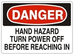 DANGER HAND HAZARD TURN POWER OFF BEFORE REACHING IN Sign - Choose 7 X 10 - 10 X 14, Pressure Sensitive Vinyl, Plastic or Aluminum.