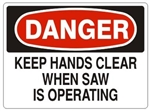 DANGER KEEP HANDS CLEAR WHEN SAW IS OPERATING Sign - Choose 7 X 10 - 10 X 14, Pressure Sensitive Vinyl, Plastic or Aluminum.