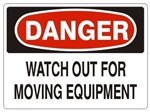 DANGER WATCH OUT FOR MOVING EQUIPMENT Sign - Choose 7 X 10 - 10 X 14, Pressure Sensitive Vinyl, Plastic or Aluminum.