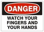 DANGER WATCH YOUR FINGERS AND YOUR HANDS Sign - Choose 7 X 10 - 10 X 14, Pressure Sensitive Vinyl, Plastic or Aluminum.