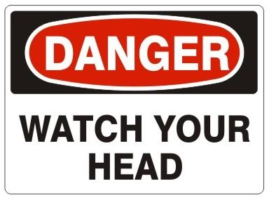 DANGER WATCH YOUR HEAD Sign - Choose 7 X 10 - 10 X 14, Pressure Sensitive Vinyl, Plastic or Aluminum.