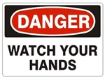DANGER WATCH YOUR HANDS Sign - Choose 7 X 10 - 10 X 14, Self Adhesive Vinyl, Plastic or Aluminum.