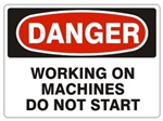 DANGER WORKING ON MACHINES DO NOT START Sign - Choose 7 X 10 - 10 X 14, Pressure Sensitive Vinyl, Plastic or Aluminum.