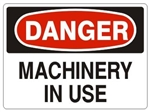 DANGER MACHINERY IN USE Sign - Choose 7 X 10 - 10 X 14, Pressure Sensitive Vinyl, Plastic or Aluminum.