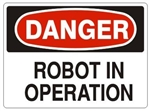 DANGER ROBOT IN OPERATION Sign - Choose 7 X 10 - 10 X 14, Pressure Sensitive Vinyl, Plastic or Aluminum.
