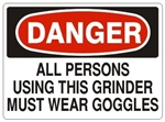 DANGER ALL PERSONS USING THIS GRINDER MUST WEAR GOGGLES Sign - Choose 7 X 10 - 10 X 14, Pressure Sensitive Vinyl, Plastic or Aluminum.