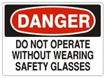 DANGER DO NOT OPERATE WITHOUT WEARING SAFETY GLASSES Sign - Choose 7 X 10 - 10 X 14, Pressure Sensitive Vinyl, Plastic or Aluminum.