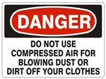 DANGER DO NOT USE COMPRESSED AIR FOR BLOWING OFF DUST OR DIRT OFF YOUR CLOTHES Sign - Choose 7 X 10 - 10 X 14, Pressure Sensitive Vinyl, Plastic or Aluminum.