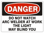 DANGER DO NOT WATCH ARC WELDER AT WORK THE LIGHT MAY BLIND YOU Sign - Choose 7 X 10 - 10 X 14, Pressure Sensitive Vinyl, Plastic or Aluminum.