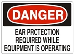 DANGER EAR PROTECTION REQUIRED WHILE EQUIPMENT IS OPERATING Sign - Choose 7 X 10 - 10 X 14, Pressure Sensitive Vinyl, Plastic or Aluminum.