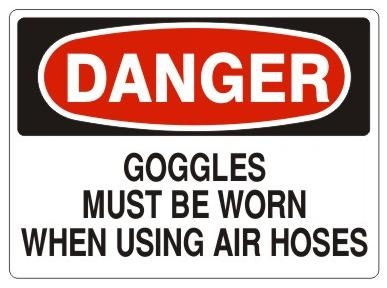 DANGER GOGGLES MUST BE WORN WHEN USING AIR HOSES Sign - Choose 7 X 10 - 10 X 14, Pressure Sensitive Vinyl, Plastic or Aluminum.