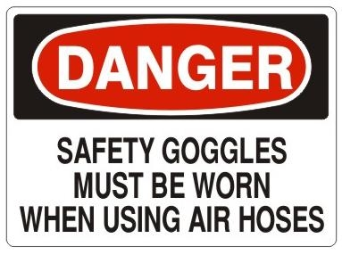 DANGER SAFETY GOGGLES MUST BE WORN WHEN USING AIR HOSE sign