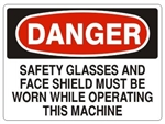 DANGER SAFETY GLASSES AND FACE SHIELD MUST BE WORN WHILE OPERATING THIS MACHINE Sign - Choose 7 X 10 - 10 X 14, Pressure Sensitive Vinyl, Plastic or Aluminum.