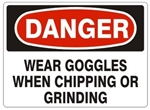 DANGER WEAR GOGGLES WHEN CHIPPING OR GRINDING Sign - Choose 7 X 10 - 10 X 14, Pressure Sensitive Vinyl, Plastic or Aluminum.