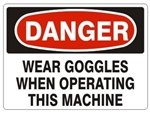 DANGER WEAR GOGGLES WHEN OPERATING THIS MACHINE Sign - Choose 7 X 10 - 10 X 14, Pressure Sensitive Vinyl, Plastic or Aluminum.