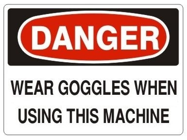 DANGER WEAR GOGGLES WHEN USING THIS MACHINE Sign - Choose 7 X 10 - 10 X 14, Pressure Sensitive Vinyl, Plastic or Aluminum.