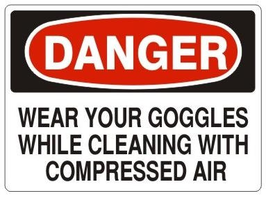DANGER WEAR YOUR GOGGLES WHILE CLEANING WITH COMPRESSED AIR Sign - Choose 7 X 10 - 10 X 14, Pressure Sensitive Vinyl, Plastic or Aluminum.