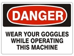 DANGER WEAR YOUR GOGGLES WHILE OPERATING THIS MACHINE Sign - Choose 7 X 10 - 10 X 14, Pressure Sensitive Vinyl, Plastic or Aluminum.