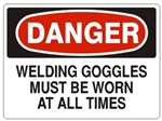 DANGER WELDING GOGGLES MUST BE WORN AT ALL TIMES Sign - Choose 7 X 10 - 10 X 14, Pressure Sensitive Vinyl, Plastic or Aluminum.