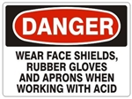 Danger Wear Face Shields, Rubber Gloves, and Aprons When Working With Acid Sign - Choose 7 X 10 - 10 X 14, Pressure Sensitive Vinyl, Plastic or Aluminum.