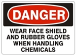 DANGER WEAR FACE SHIELD AND RUBBER GLOVES WHEN HANDLING CHEMICALS Sign - Choose 7 X 10 - 10 X 14, Pressure Sensitive Vinyl, Plastic or Aluminum.