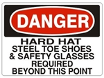 DANGER HARD HAT STEEL TOE SHOES & SAFETY GLASSES REQUIRED BEYOND THIS POINT Sign - Choose 7 X 10 - 10 X 14, Pressure Sensitive Vinyl, Plastic or Aluminum.