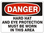 DANGER HARD HAT AND EYE PROTECTION MUST BE WORN IN THIS AREA Sign - Choose 7 X 10 - 10 X 14, Pressure Sensitive Vinyl, Plastic or Aluminum.