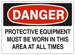 DANGER PROTECTIVE EQUIPMENT MUST BE WORN IN THIS AREA AT ALL TIMES Sign - Choose 7 X 10 - 10 X 14, Pressure Sensitive Vinyl, Plastic or Aluminum.