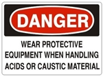 Danger Wear Protective Equipment When Handling Acids and Caustic Material Sign - Choose 7 X 10 - 10 X 14, Pressure Sensitive Vinyl, Plastic or Aluminum.