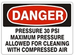 Danger 30 PSI Maximum Pressure Allowed For Cleaning With Compressed Air Sign - Choose 7 X 10 - 10 X 14, Pressure Sensitive Vinyl, Plastic or Aluminum.