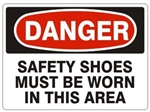 DANGER SAFETY SHOES MUST BE WORN IN THIS AREA Sign - Choose 7 X 10 - 10 X 14, Pressure Sensitive Vinyl, Plastic or Aluminum.