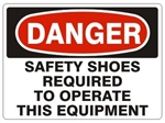 DANGER SAFETY SHOES REQUIRED TO OPERATE THIS EQUIPMENT Sign - Choose 7 X 10 - 10 X 14, Pressure Sensitive Vinyl, Plastic or Aluminum.