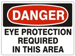 DANGER EYE PROTECTION REQUIRED IN THIS AREA Sign - Choose 7 X 10 - 10 X 14, Self Adhesive Vinyl, Plastic or Aluminum.