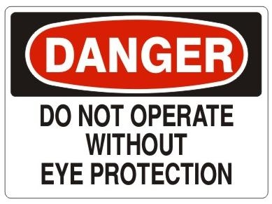 DANGER DO NOT OPERATE WITHOUT EYE PROTECTION Sign - Choose 7 X 10 - 10 X 14, Pressure Sensitive Vinyl, Plastic or Aluminum.