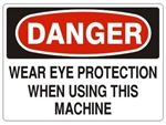 DANGER WEAR EYE PROTECTION WHEN USING THIS MACHINE Sign - Choose 7 X 10 - 10 X 14, Pressure Sensitive Vinyl, Plastic or Aluminum.