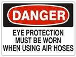 DANGER EYE PROTECTION MUST BE WORN WHEN USING AIR HOSES Sign - Choose 7 X 10 - 10 X 14, Pressure Sensitive Vinyl, Plastic or Aluminum.