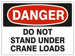 DANGER DO NOT STAND UNDER CRANE LOADS Signs - Choose 7 X 10 - 10 X 14, Pressure Sensitive Vinyl, Plastic or Aluminum.