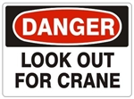 DANGER LOOK OUT FOR CRANE Signs - Choose 7 X 10 - 10 X 14, Pressure Sensitive Vinyl, Plastic or Aluminum.
