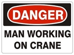 DANGER MAN WORKING ON CRANE Signs - Choose 7 X 10 - 10 X 14, Pressure Sensitive Vinyl, Plastic or Aluminum.