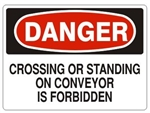 DANGER CROSSING OR STANDING ON CONVEYOR IS FORBIDDEN Sign - Choose 7 X 10 - 10 X 14, Pressure Sensitive Vinyl, Plastic or Aluminum.