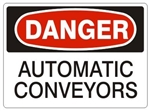 DANGER AUTOMATIC CONVEYORS Sign - Choose 7 X 10 - 10 X 14, Pressure Sensitive Vinyl, Plastic or Aluminum.