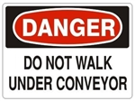 DANGER DO NOT WALK UNDER CONVEYOR Sign - Choose 7 X 10 - 10 X 14, Pressure Sensitive Vinyl, Plastic or Aluminum.