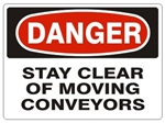 DANGER STAY CLEAR OF MOVING CONVEYORS Sign - Choose 7 X 10 - 10 X 14, Pressure Sensitive Vinyl, Plastic or Aluminum.